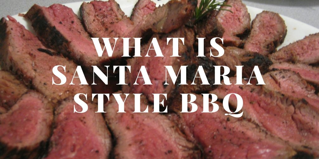 What is Santa Maria Style BBQ / Grilling